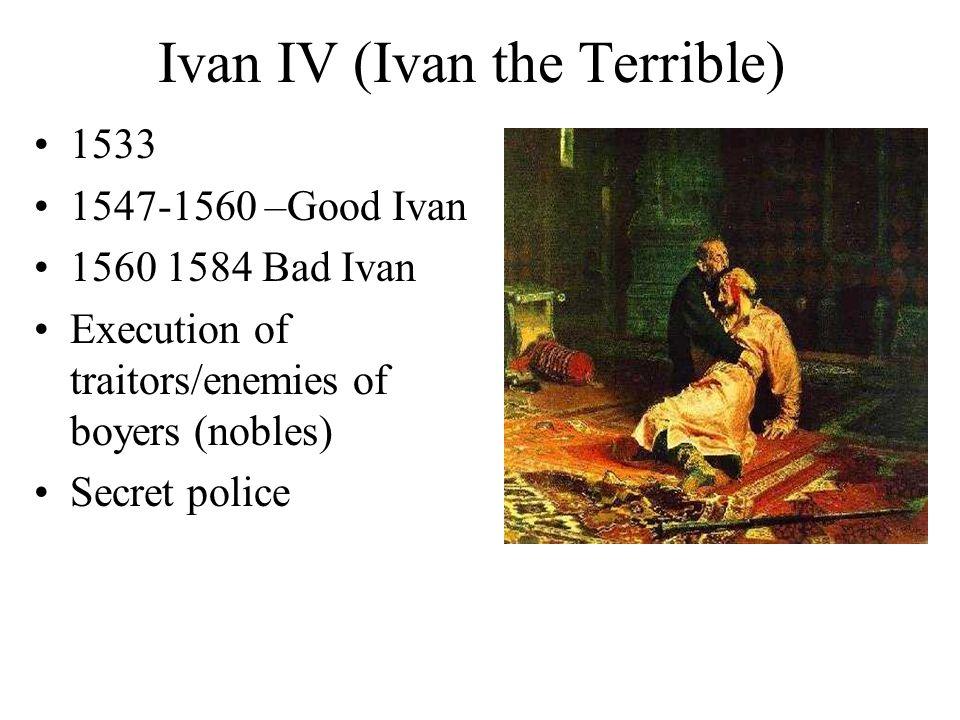 Ivan IV (Ivan the Terrible) 1533 1547-1560 –Good Ivan 1560 1584 Bad Ivan Execution of traitors/enemies of boyers (nobles) Secret police