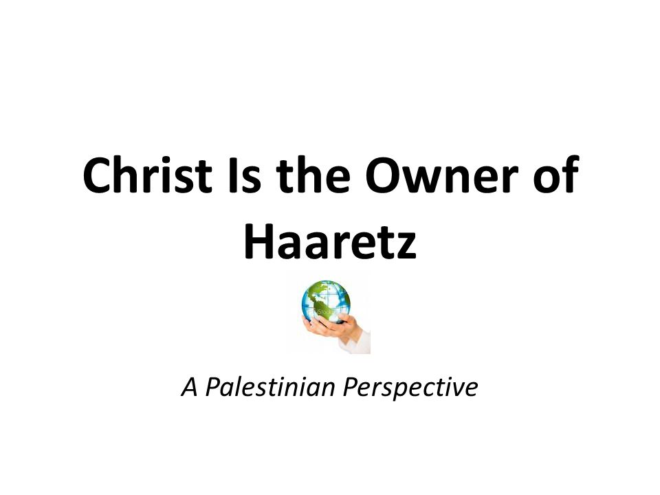 Christ Is the Owner of Haaretz A Palestinian Perspective