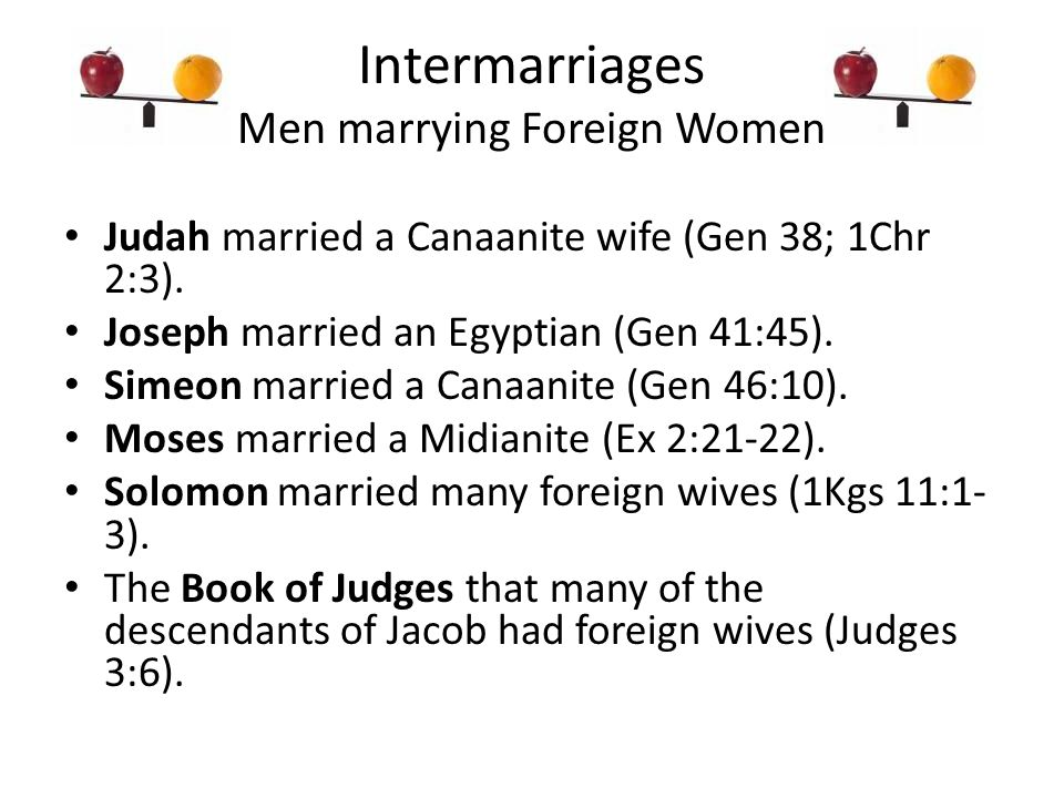 Intermarriages Men marrying Foreign Women Judah married a Canaanite wife (Gen 38; 1Chr 2:3).