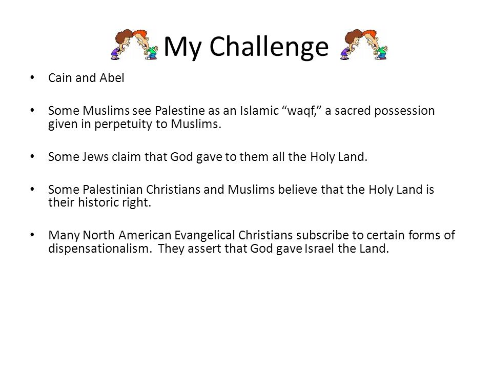 My Challenge Cain and Abel Some Muslims see Palestine as an Islamic waqf, a sacred possession given in perpetuity to Muslims.