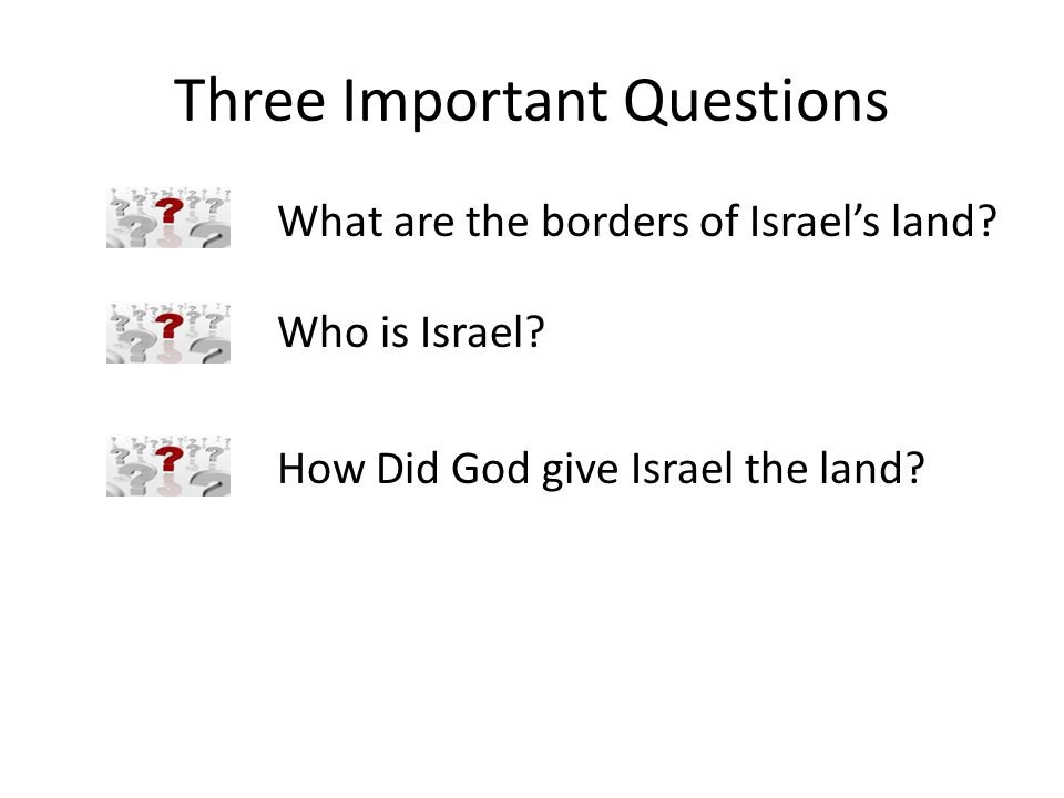 Three Important Questions What are the borders of Israel's land.
