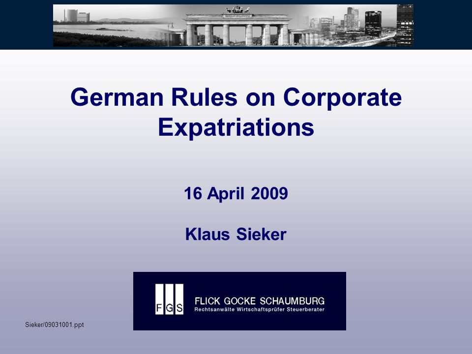 German Rules on Corporate Expatriations 16 April 2009 Klaus Sieker Sieker/09031001.ppt