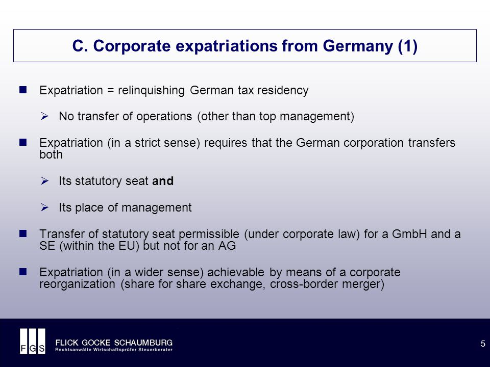 5 C. Corporate expatriations from Germany (1) Expatriation = relinquishing German tax residency  No transfer of operations (other than top management