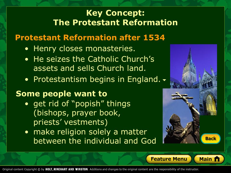 He seizes the Catholic Church's assets and sells Church land. Protestant Reformation after 1534 Henry closes monasteries. Protestantism begins in Engl
