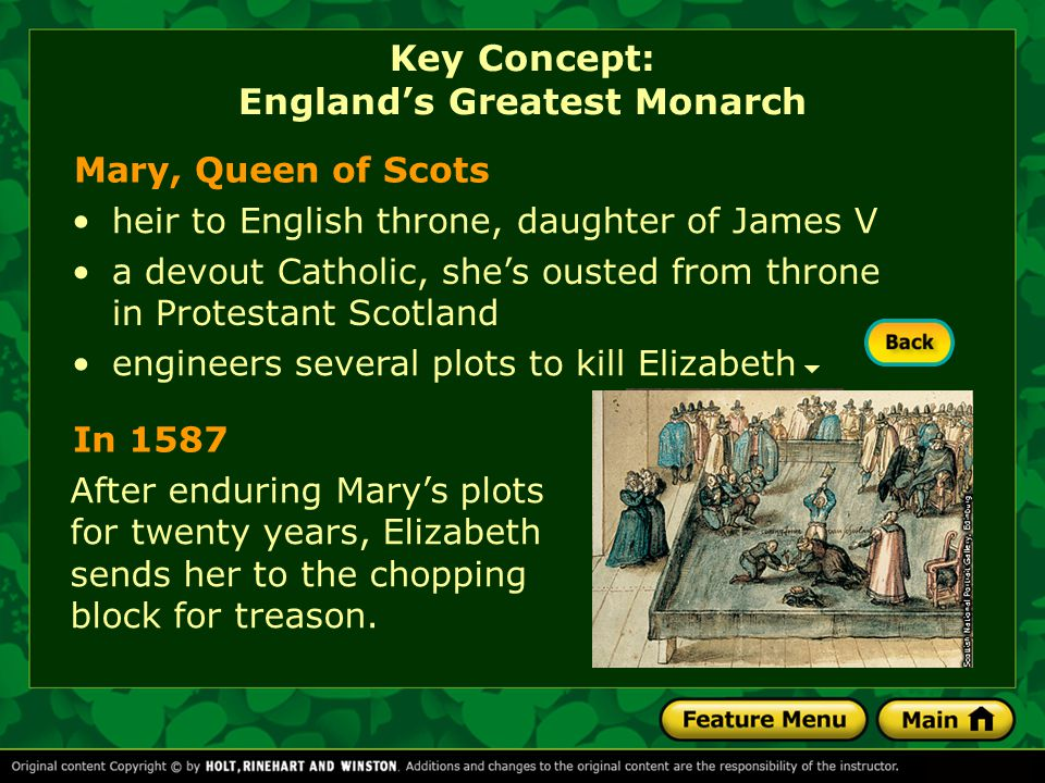 Mary, Queen of Scots heir to English throne, daughter of James V engineers several plots to kill Elizabeth a devout Catholic, she's ousted from throne