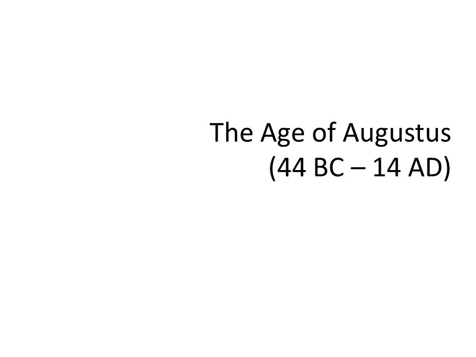 The Age of Augustus (44 BC – 14 AD) CLAB06H3, Week 6 Feb. 11, 2009