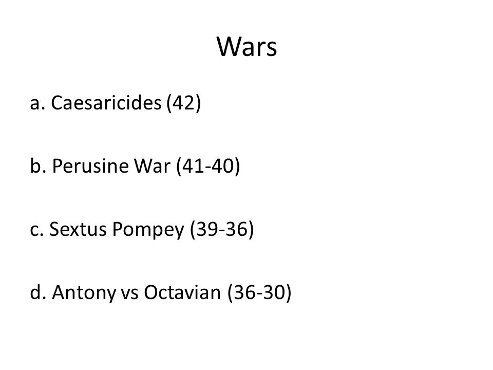 Wars a. Caesaricides (42) b. Perusine War (41-40) c.