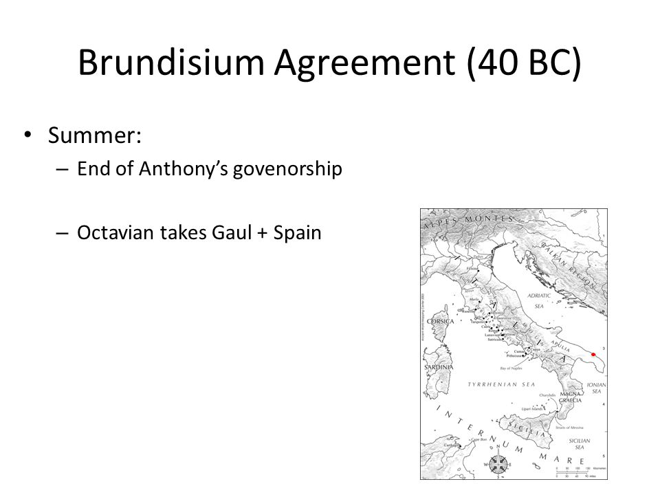 Brundisium Agreement (40 BC) Summer: – End of Anthony's govenorship – Octavian takes Gaul + Spain