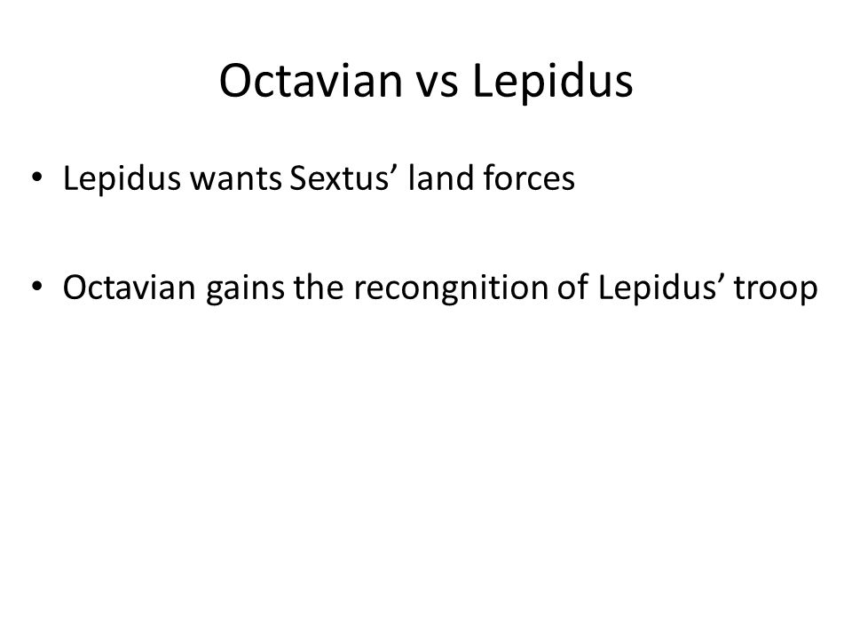Octavian vs Lepidus Lepidus wants Sextus' land forces Octavian gains the recongnition of Lepidus' troop