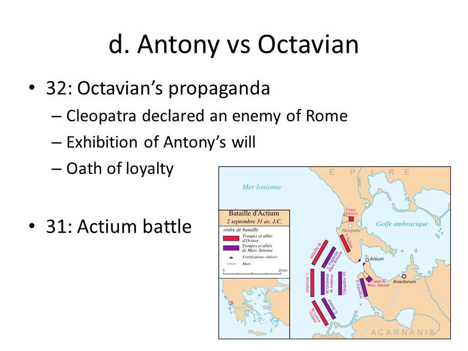 d. Antony vs Octavian 32: Octavian's propaganda – Cleopatra declared an enemy of Rome – Exhibition of Antony's will – Oath of loyalty 31: Actium battl