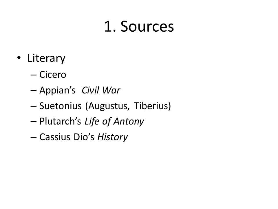 Literary – Cicero – Appian's Civil War – Suetonius (Augustus, Tiberius) – Plutarch's Life of Antony – Cassius Dio's History