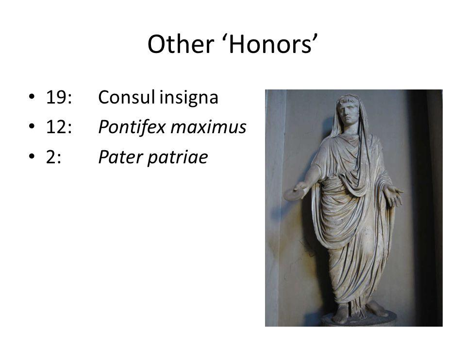 Other 'Honors' 19:Consul insigna 12:Pontifex maximus 2:Pater patriae