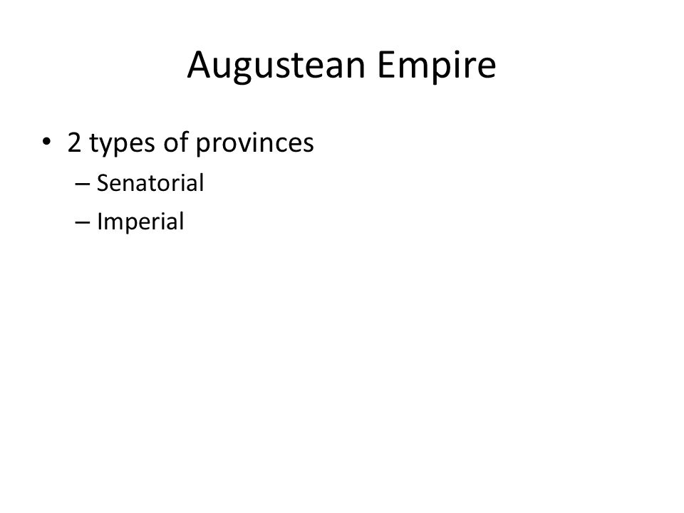 Augustean Empire 2 types of provinces – Senatorial – Imperial