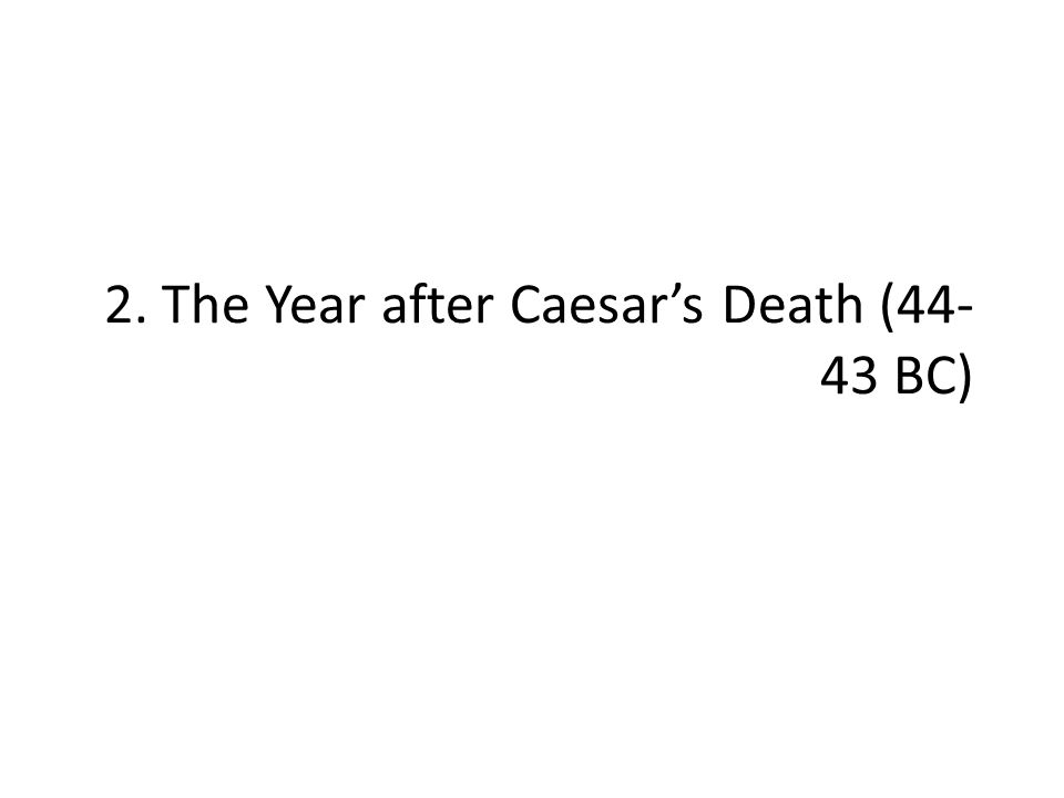 2. The Year after Caesar's Death (44- 43 BC)