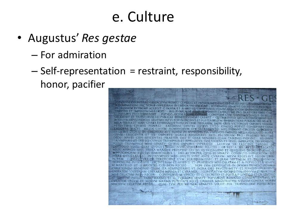 e. Culture Augustus' Res gestae – For admiration – Self-representation = restraint, responsibility, honor, pacifier