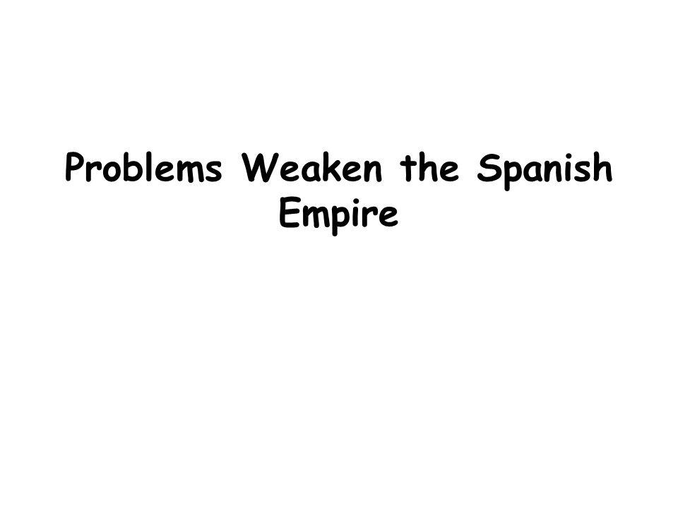 Problems Weaken the Spanish Empire
