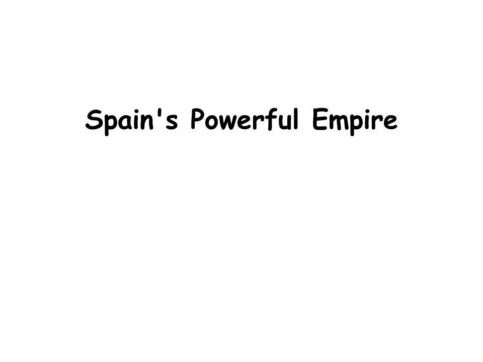 Spain's Powerful Empire