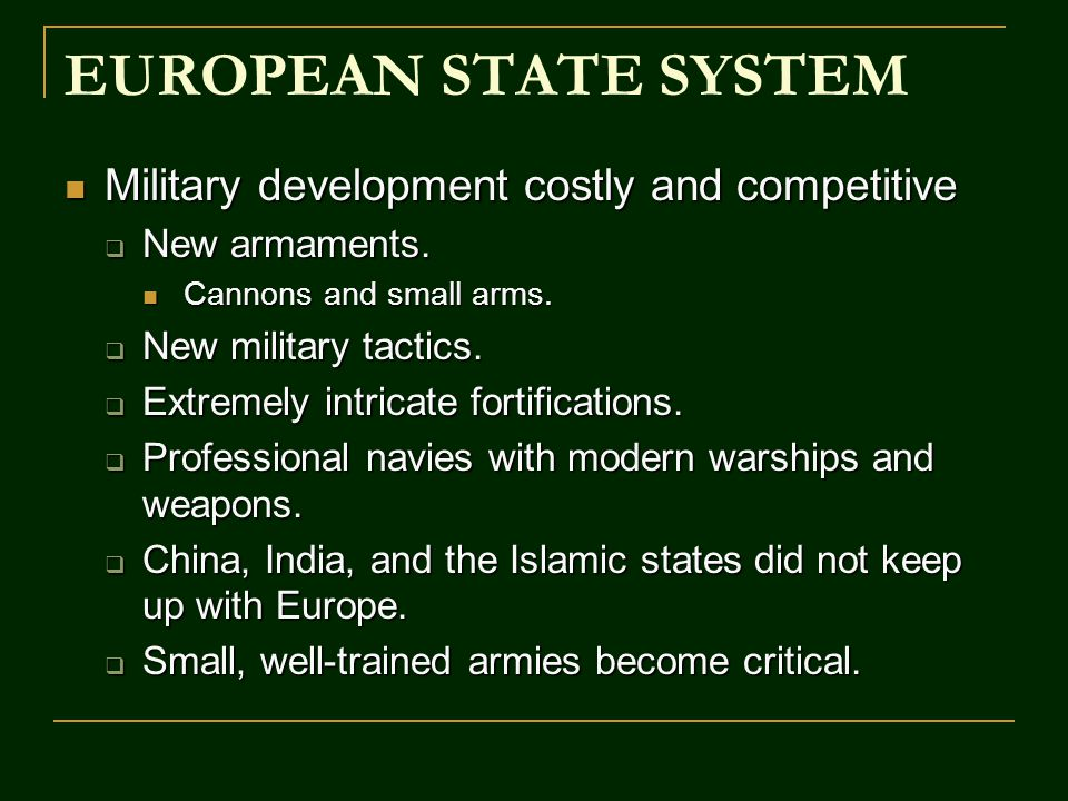EUROPEAN STATE SYSTEM Military development costly and competitive Military development costly and competitive  New armaments. Cannons and small arms.