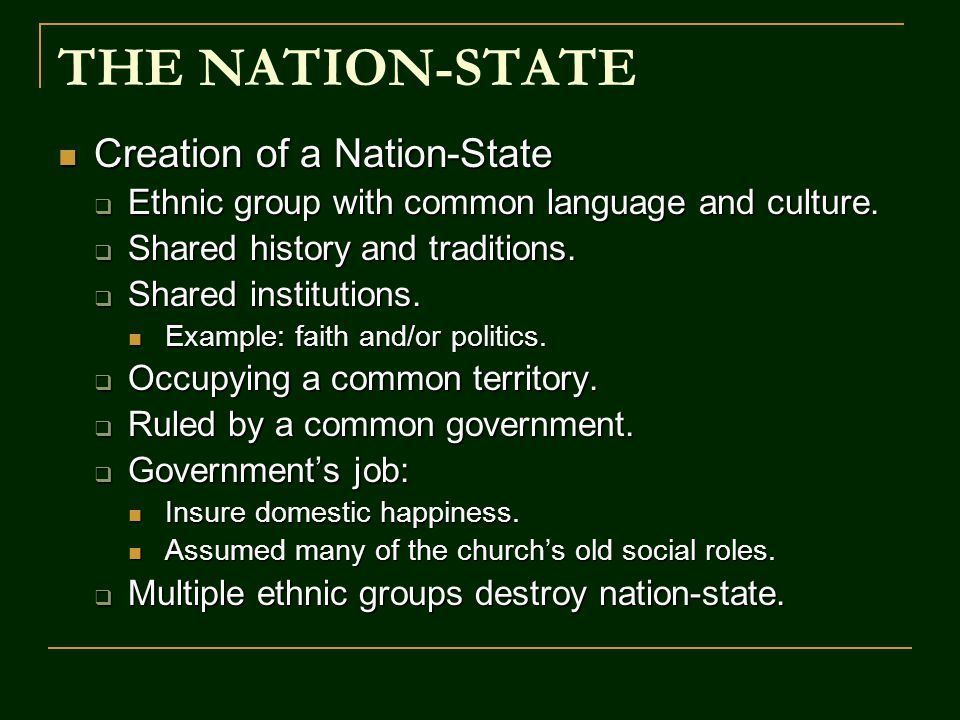 THE NATION-STATE Creation of a Nation-State Creation of a Nation-State  Ethnic group with common language and culture.