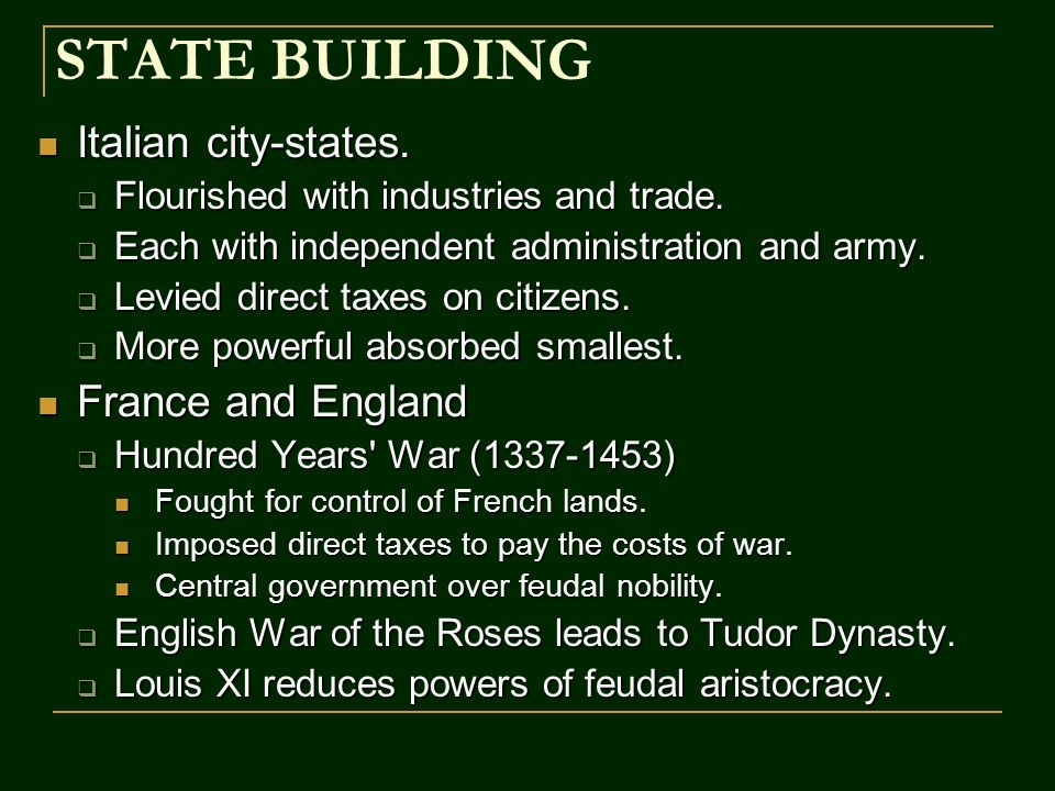 STATE BUILDING Italian city-states. Italian city-states.  Flourished with industries and trade.  Each with independent administration and army.  Le