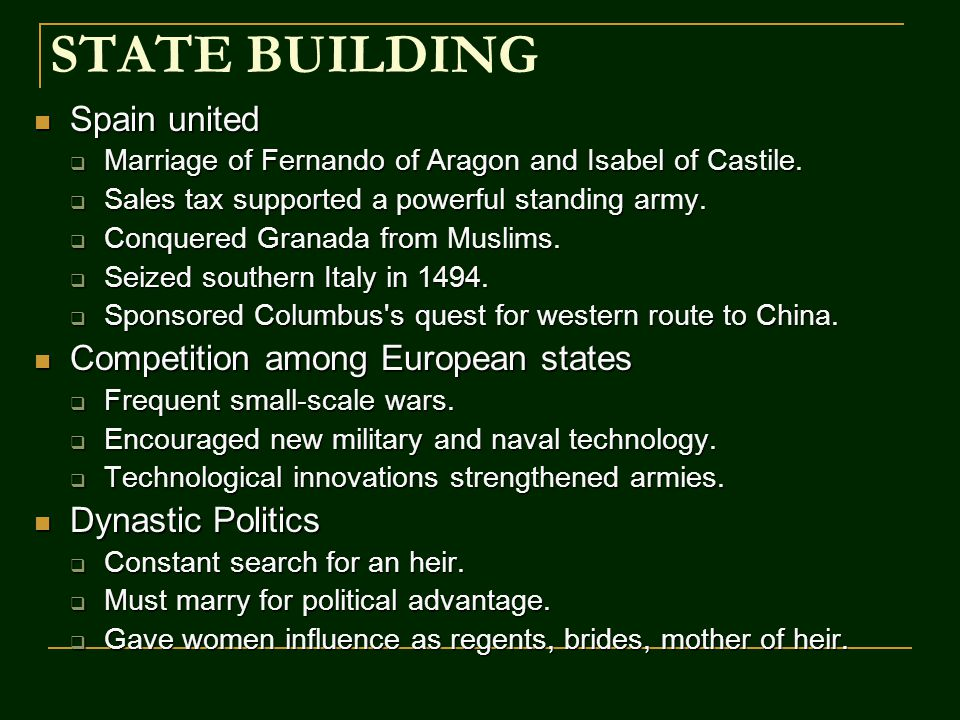 STATE BUILDING Spain united Spain united  Marriage of Fernando of Aragon and Isabel of Castile.  Sales tax supported a powerful standing army.  Con
