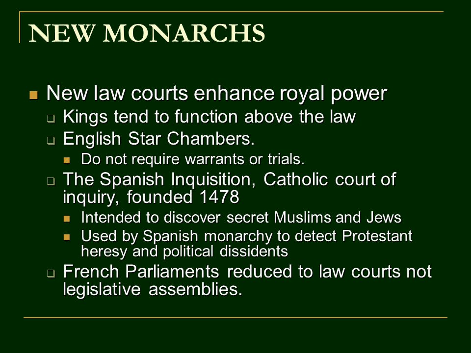 NEW MONARCHS New law courts enhance royal power New law courts enhance royal power  Kings tend to function above the law  English Star Chambers. Do