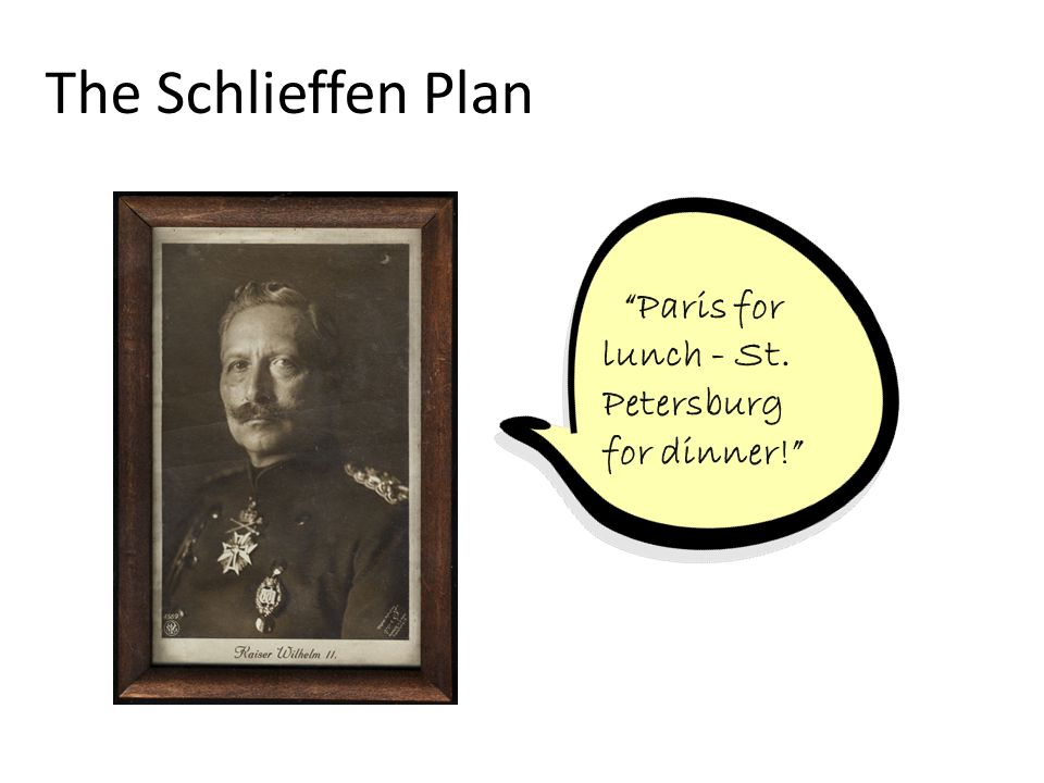 The Schlieffen Plan Paris for lunch - St. Petersburg for dinner!