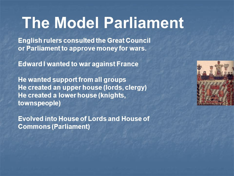 The Model Parliament English rulers consulted the Great Council or Parliament to approve money for wars.