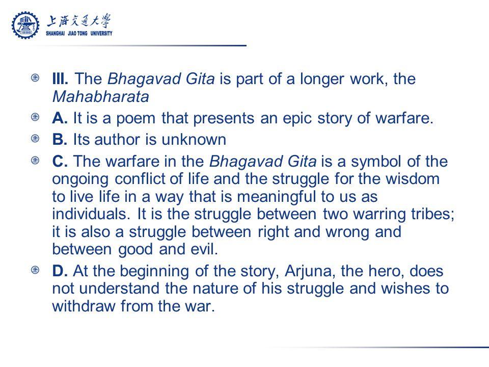 III. The Bhagavad Gita is part of a longer work, the Mahabharata A.