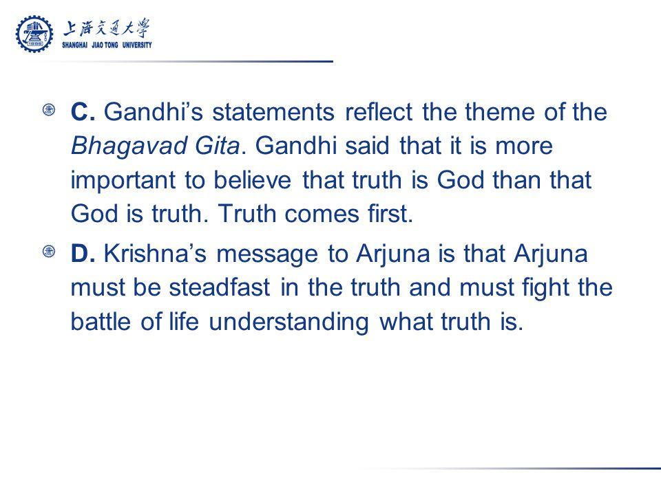 C. Gandhi's statements reflect the theme of the Bhagavad Gita.