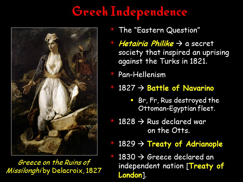 Greek Independence 4 The Eastern Question 4 Hetairia Philike  a secret society that inspired an uprising against the Turks in 1821.