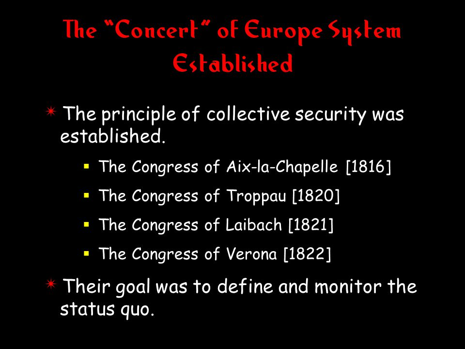 The Concert of Europe System Established 4 The principle of collective security was established.