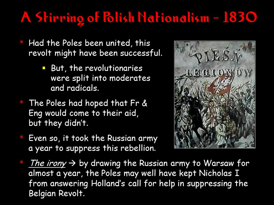 A Stirring of Polish Nationalism - 1830 4 Had the Poles been united, this revolt might have been successful.