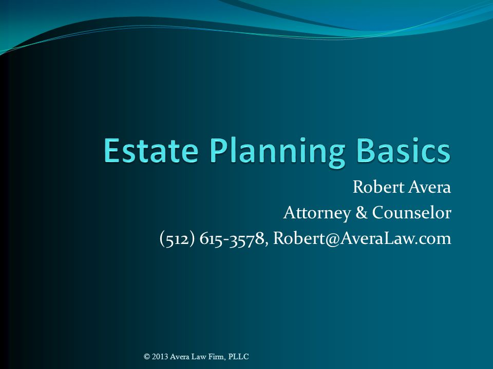 Robert Avera Attorney & Counselor (512) 615-3578, Robert@AveraLaw.com © 2013 Avera Law Firm, PLLC