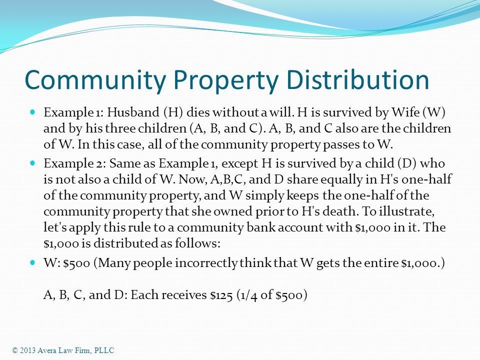 Community Property Distribution Example 1: Husband (H) dies without a will.