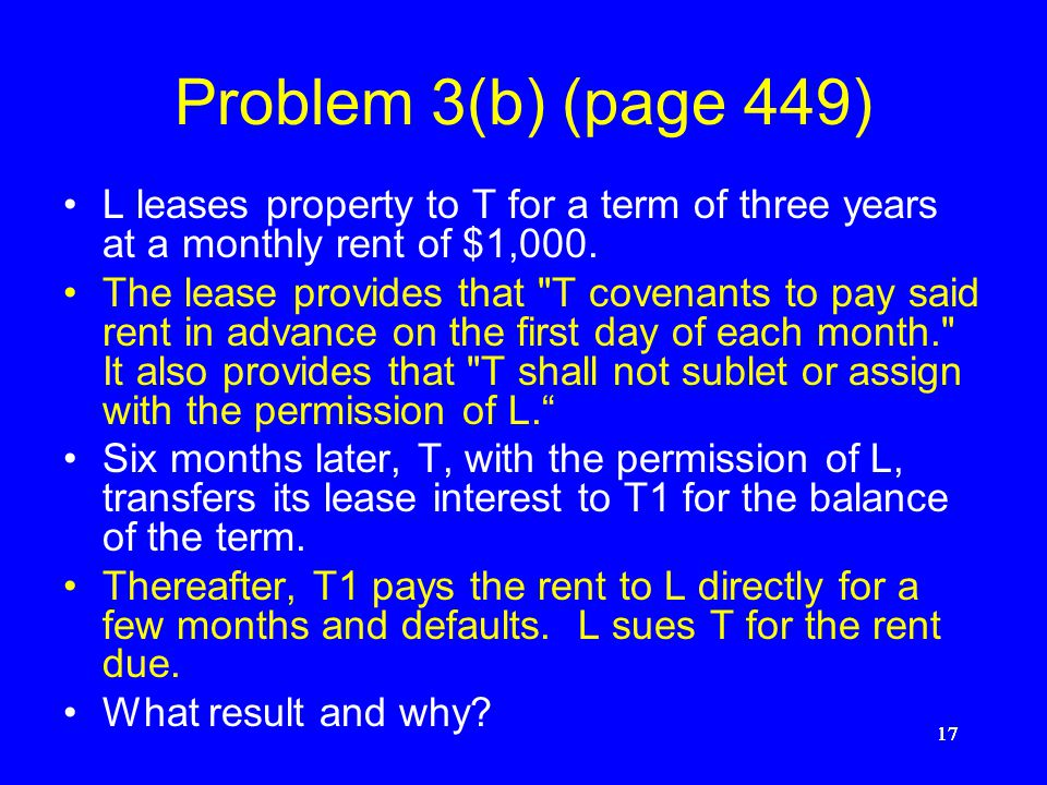 16 Problem 3(a) (page 448-49) L leases to T for a term of three years at a monthly rent of $1,000. One year later T