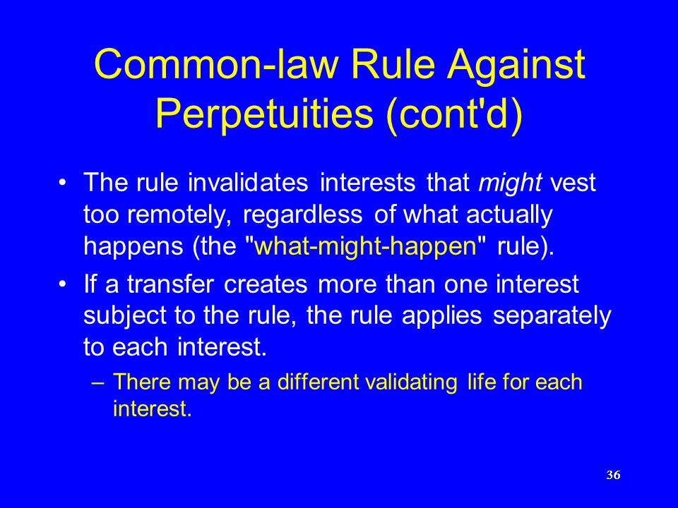 "35 Common-law Rule Against Perpetuities Under the rule, a ""contingent"" interest must vest or fail within the perpetuities period (i.e., lives in being"