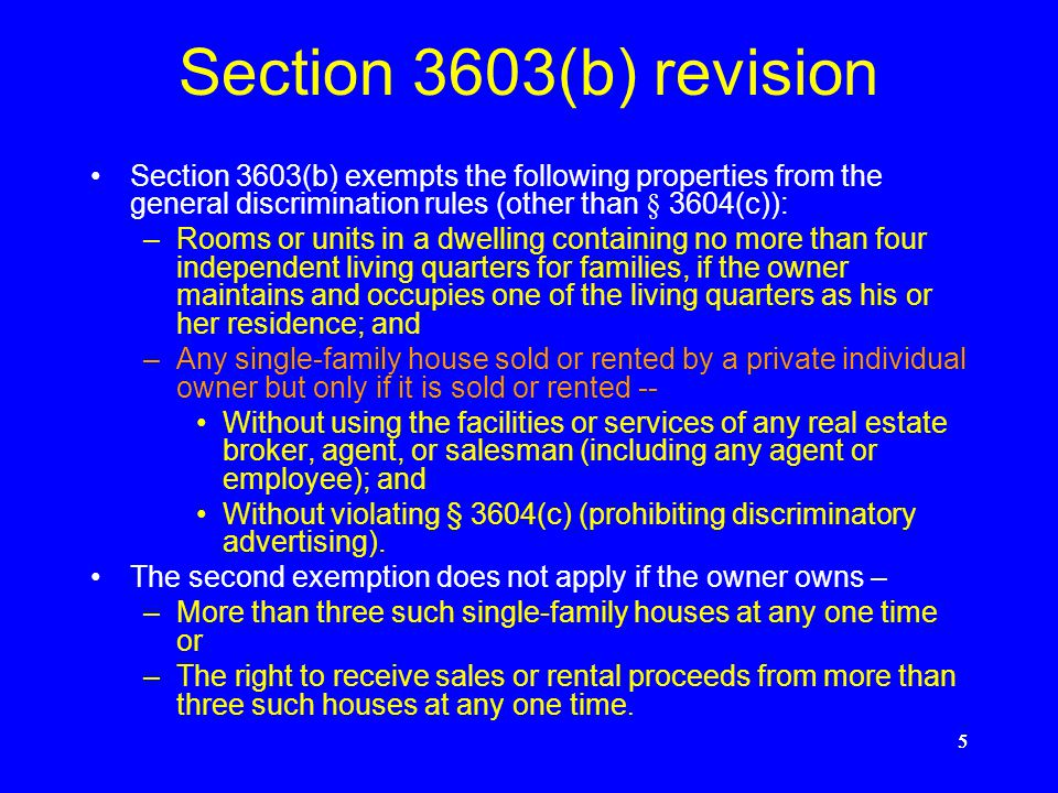 4444 § 3603(b) exemptions (cont'd) Nothing in section [3604] (other than subsection (c)) shall apply to-- –Rooms or units in dwellings containing livi