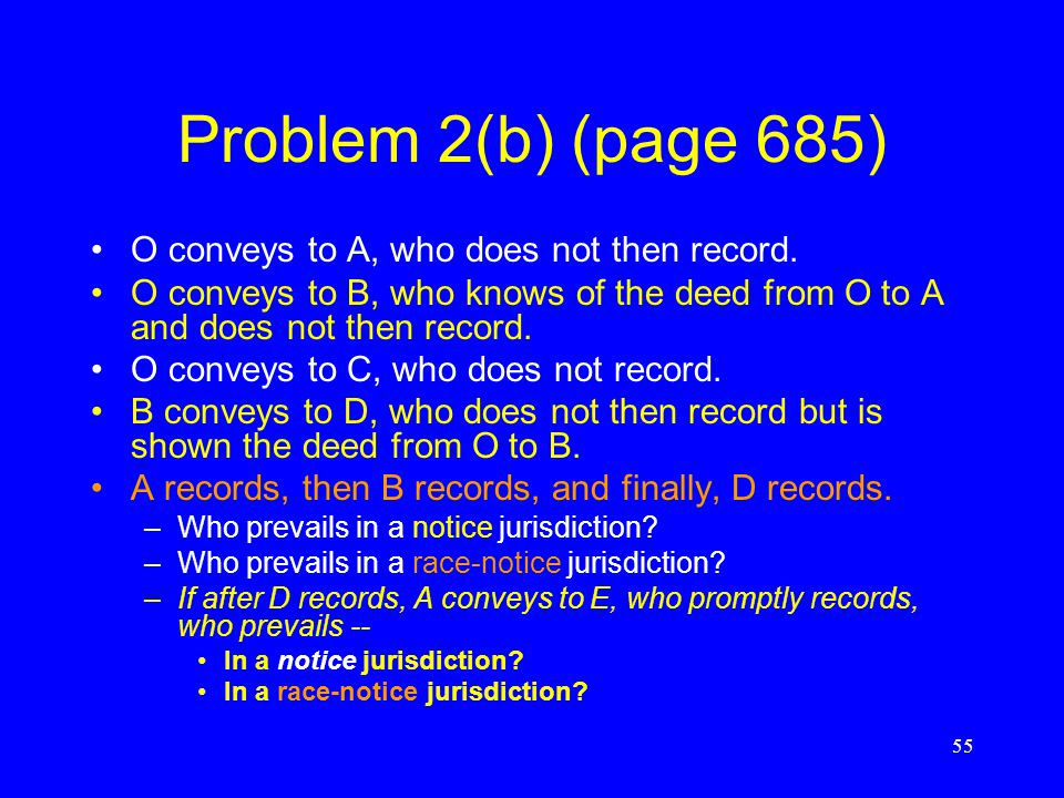 Problem 2(a) (page 685) A conveys to B, who does not record. O conveys to A, who does not record. B conveys to C, who records. A conveys to D, who rec