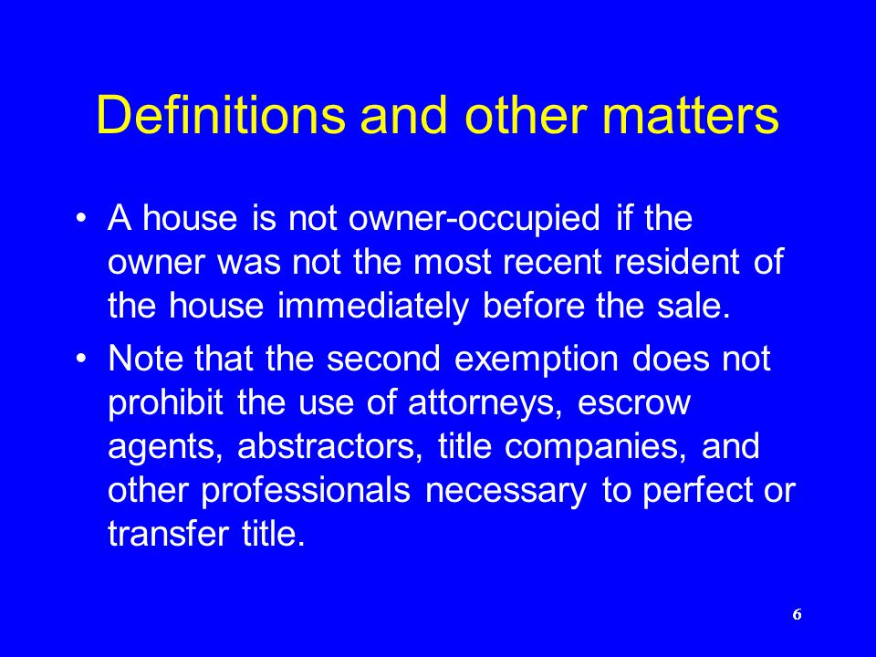 6666 Definitions and other matters A house is not owner-occupied if the owner was not the most recent resident of the house immediately before the sale.