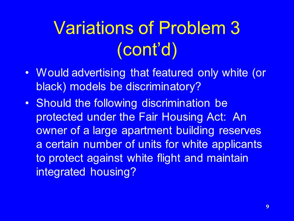 9999 Variations of Problem 3 (cont'd) Would advertising that featured only white (or black) models be discriminatory.