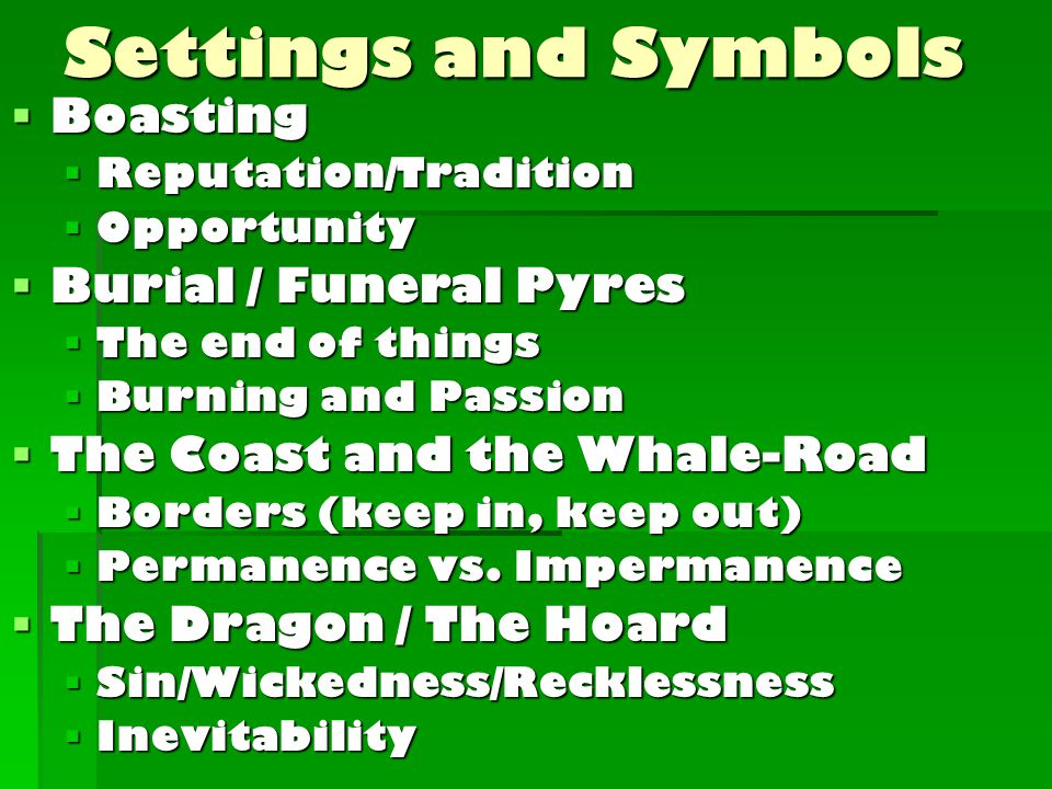 Settings and Symbols  Boasting  Reputation/Tradition  Opportunity  Burial / Funeral Pyres  The end of things  Burning and Passion  The Coast and the Whale-Road  Borders (keep in, keep out)  Permanence vs.