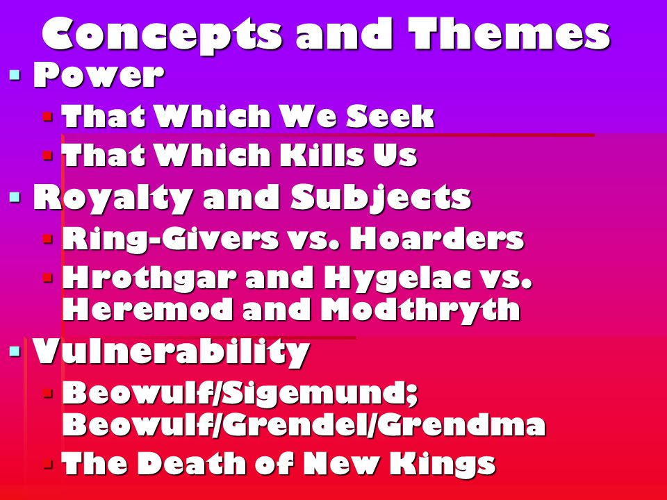 Concepts and Themes  Power  That Which We Seek  That Which Kills Us  Royalty and Subjects  Ring-Givers vs.
