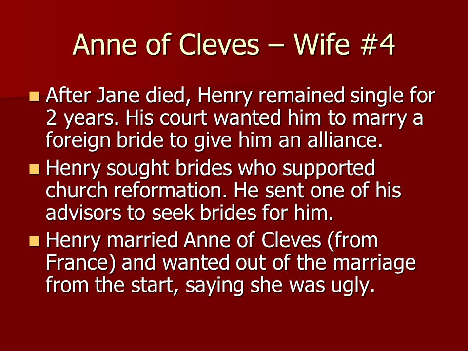 Anne of Cleves – Wife #4 After Jane died, Henry remained single for 2 years.