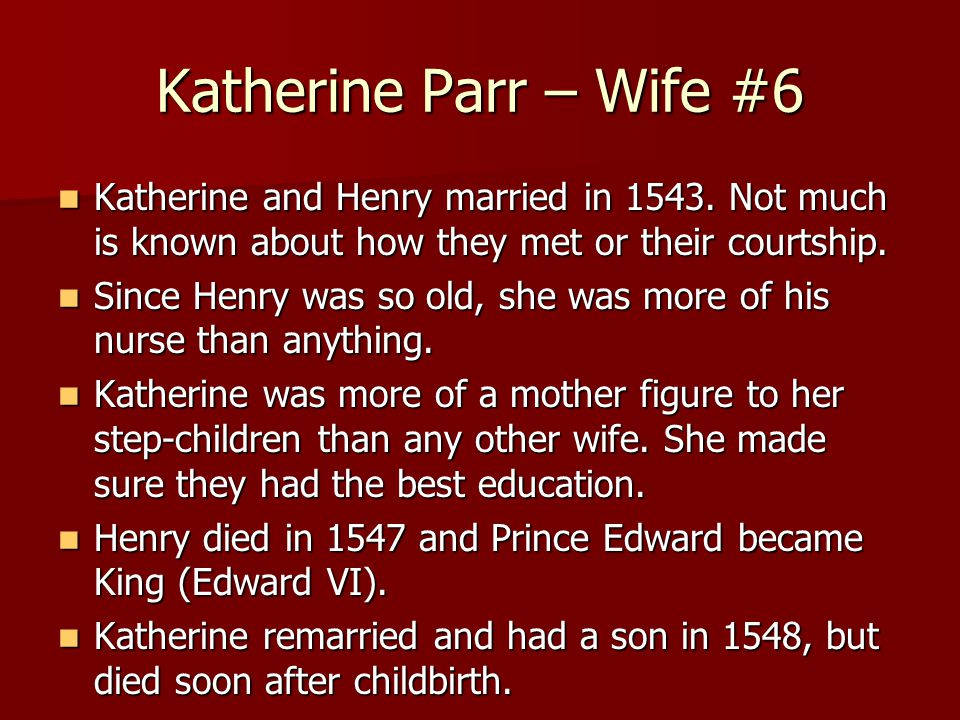 Katherine Parr – Wife #6 Katherine and Henry married in 1543.