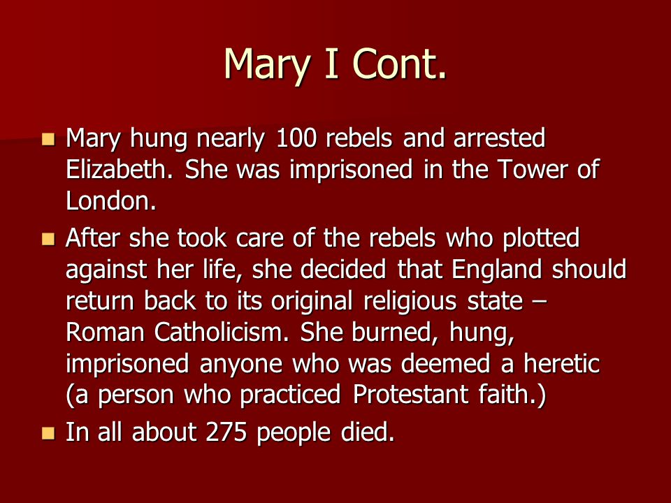 Mary I Cont. Mary hung nearly 100 rebels and arrested Elizabeth.