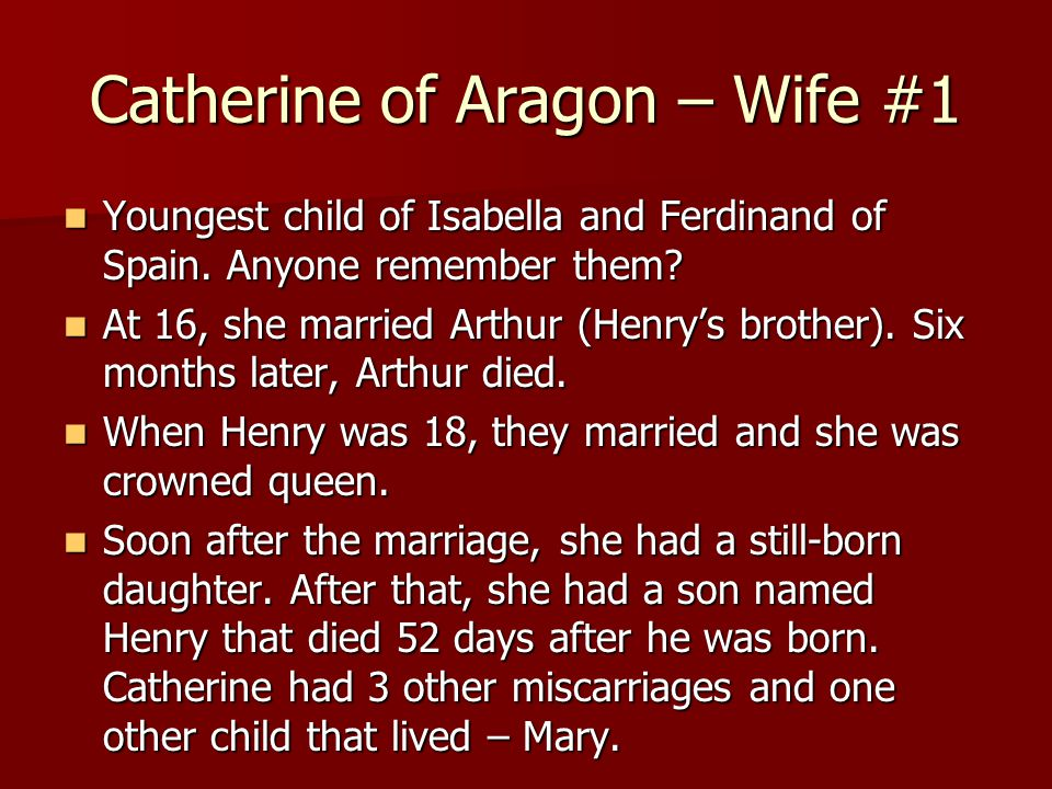 Catherine of Aragon – Wife #1 Youngest child of Isabella and Ferdinand of Spain.
