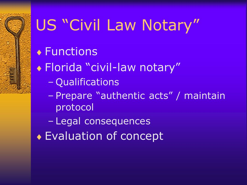 "US ""Civil Law Notary""  Functions  Florida ""civil-law notary"" –Qualifications –Prepare ""authentic acts"" / maintain protocol –Legal consequences  Eva"