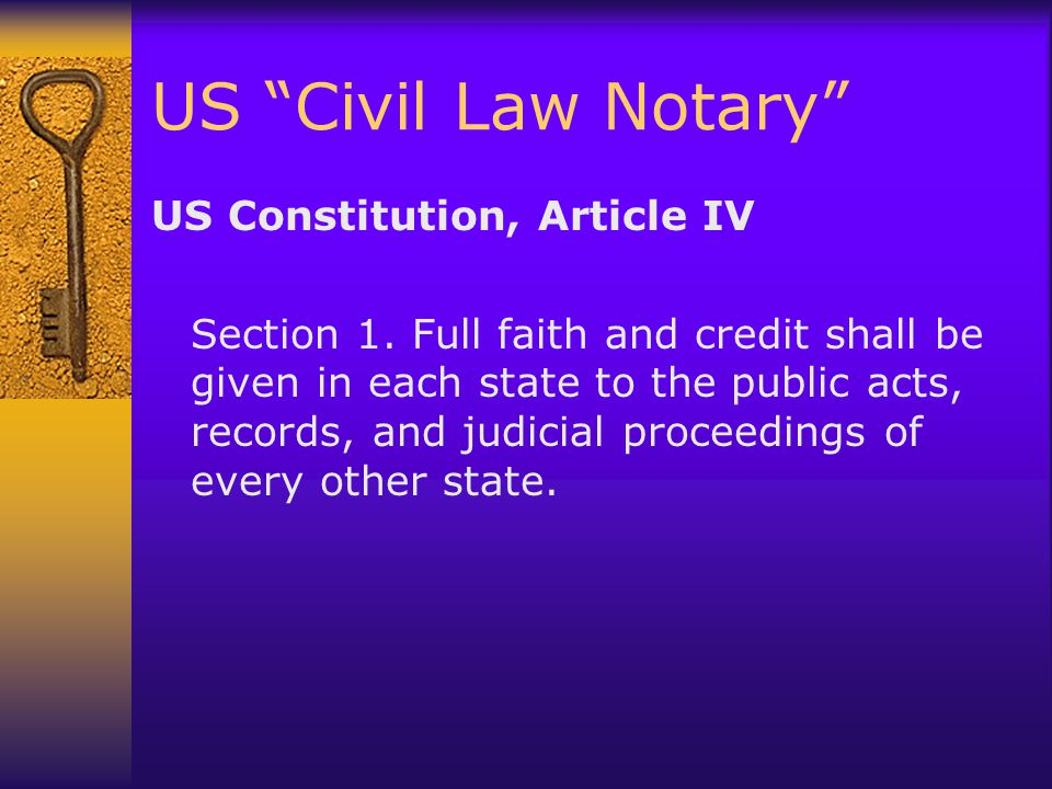 "US ""Civil Law Notary"" US Constitution, Article IV Section 1. Full faith and credit shall be given in each state to the public acts, records, and judic"