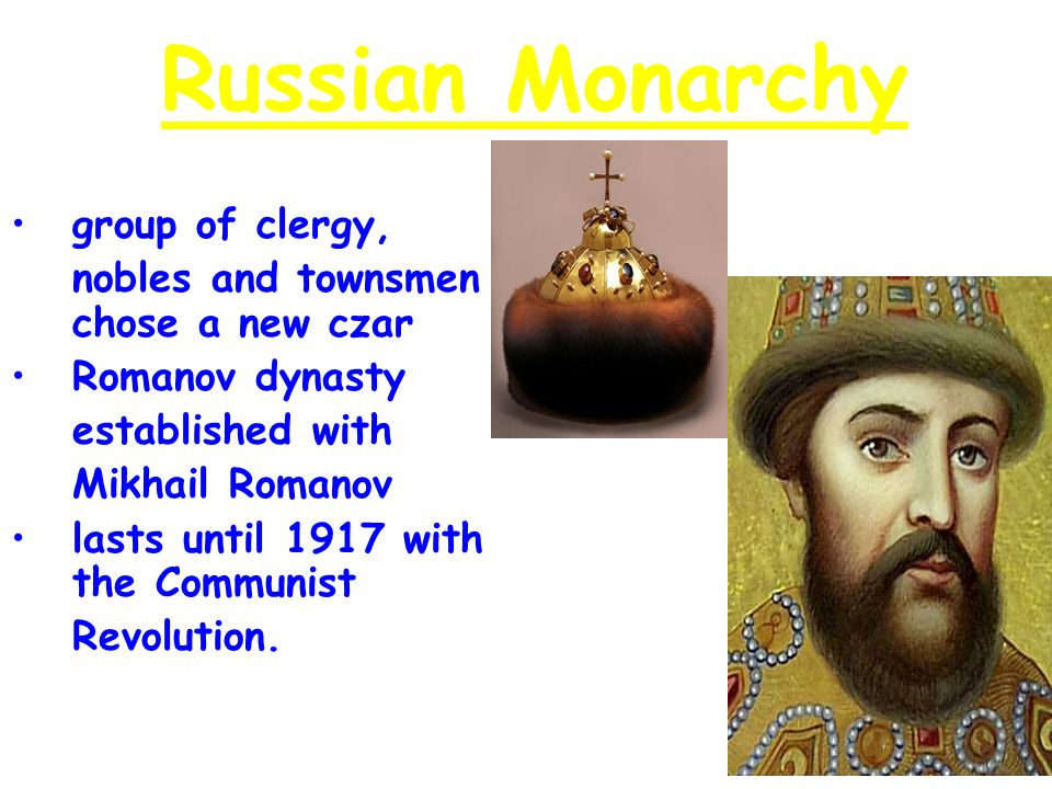 Russian Monarchy Medieval Russia group of clergy, nobles and townsmen chose a new czar Romanov dynasty established with Mikhail Romanov lasts until 1917 with the Communist Revolution.